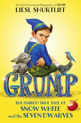 Cover image for Grump : the (fairly) true tale of Snow White and the seven dwarves