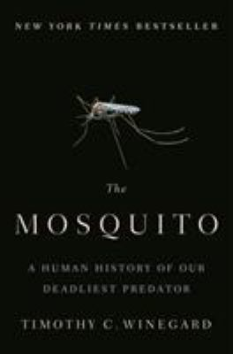 Mosquito: A Human History of Our Deadliest Predator