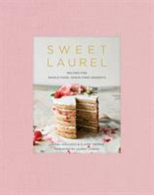 Cover image for Sweet Laurel : recipes for whole food, grain-free desserts