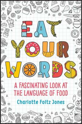 Cover image for Eat your words : a fascinating look at the language of food