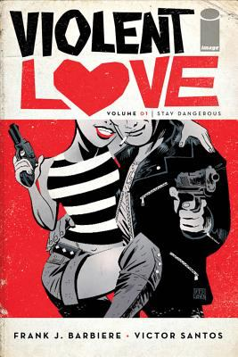 Cover image for Violent love. Volume one, Stay dangerous