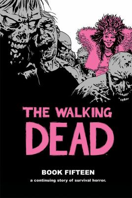 Cover image for The walking dead. Book fifteen : a continuing story of survival horror