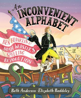 Cover image for An inconvenient alphabet : Ben Franklin and Noah Webster's spelling revolution