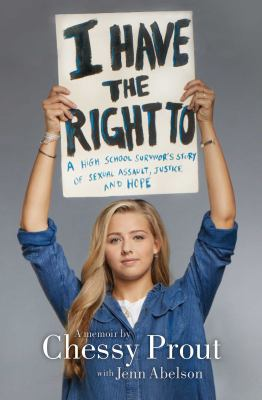 Cover image for I have the right to : a high school survivor's story of sexual assault, justice, and hope