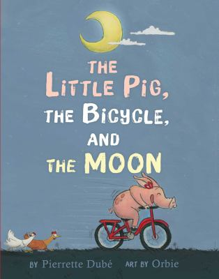 Cover image for The little pig, the bicycle, and the moon