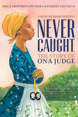 Cover image for Never Caught, the story of Ona Judge : George and Martha Washington's courageous slave who dared to run away