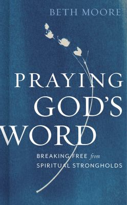 Cover image for Praying God's word : breaking free from spiritual strongholds