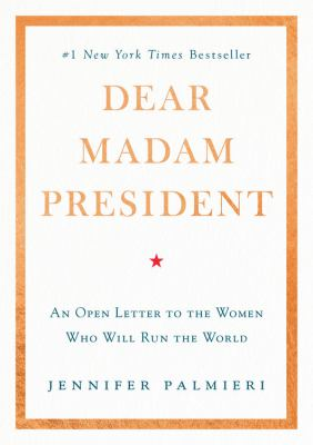 Cover image for Dear Madam President : an open letter to the women who will run the world