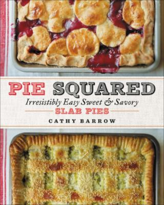 Cover image for Pie squared : irresistibly easy sweet & savory slab pies