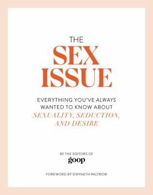Cover image for The sex issue : everything you've always wanted to know about sexuality, seduction, and desire