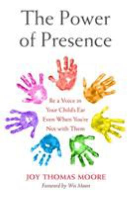 Cover image for The power of presence : be a voice in your child's ear even when you're not with them