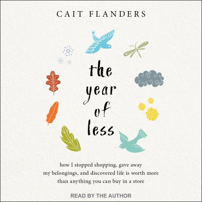 Cover image for The year of less : how I stopped shopping, gave away my belongings, and discovered life is worth more than anything you can buy in a store