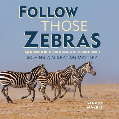 Cover image for Follow those zebras : solving a migration mystery