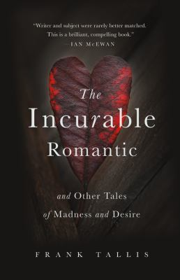Cover image for The incurable romantic : and other tales of madness and desire