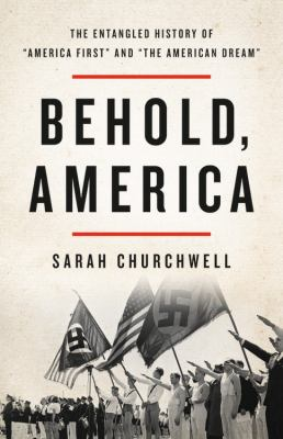 """Cover image for Behold, America : the entangled history of """"America first"""" and """"the American dream"""""""
