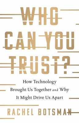 Cover image for Who can you trust? : how technology brought us together and why it might drive us apart