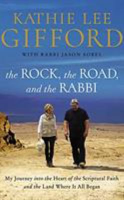 Cover image for The rock, the road, and the rabbi : my journey into the heart of scriptural faith and the land where it all began