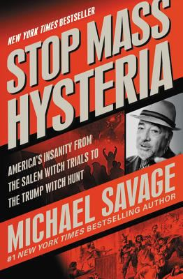 Cover image for Stop mass hysteria : America's insanity from the Salem witch trials to the Trump witch hunt