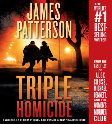 Cover image for Triple homicide : from the case files of Alex Cross, Michael Bennett, and the Women's Murder Club