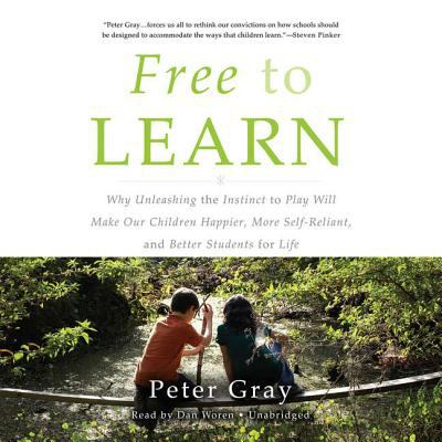 Cover image for Free to learn : why unleashing the instinct to play will make our children happier, more self-reliant, and better students for life