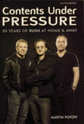 Cover image for Contents under pressure : 30 years of Rush at home & away