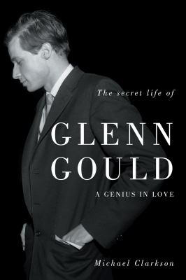 Cover image for The secret life of Glenn Gould : a genius in love