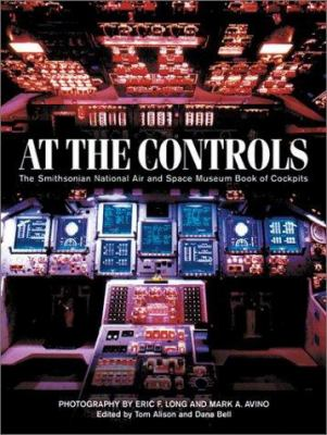 Cover image for At the controls : the Smithsonian National Air and Space Museum book of cockpits