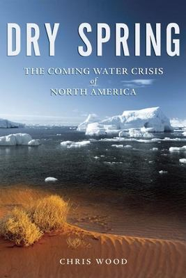 Cover image for Dry spring : the coming water crisis of North America