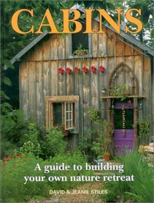 Cover image for Cabins : a guide to building your own nature retreat