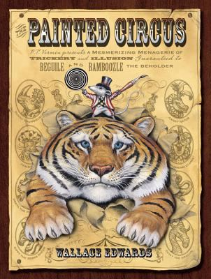 Cover image for The painted circus : P.T. Vermin presents a mesmerizing menagerie of trickery and illusion guaranteed to beguile and bamboozle the beholder
