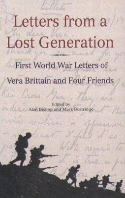 Cover image for Letters from a lost generation : the First World War letters of Vera Brittain and four friends, Roland Leighton, Edward Brittain, Victor Richardson, Geoffrey Thurlow