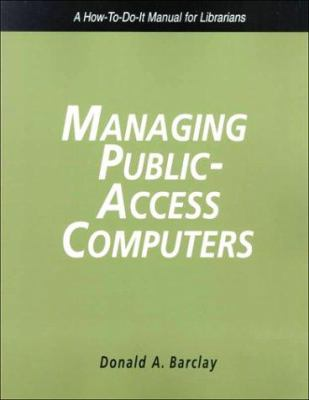 Cover image for Managing public-access computers : a how-to-do-it manual for librarians