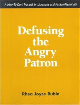 Cover image for Defusing the angry patron : a how-to-do-it manual for librarians and paraprofessionals