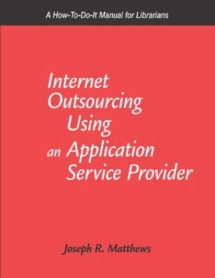 Cover image for Internet outsourcing using an application service provider : a how-to-do-it manual for librarians