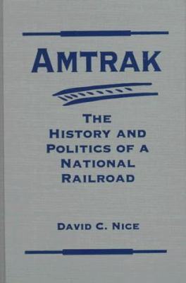 Cover image for Amtrak : the history and politics of a national railroad
