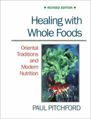Cover image for Healing with whole foods : oriental traditions and modern nutrition