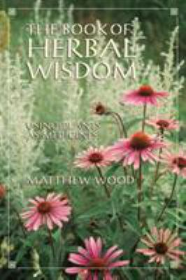 Cover image for The book of herbal wisdom : using plants as medicine