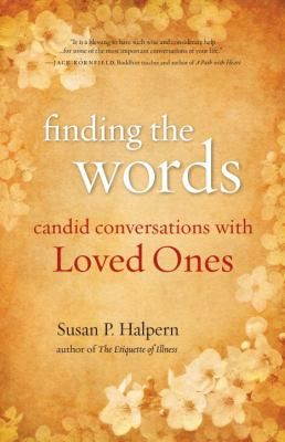 Cover image for Finding the words : candid conversations with loved ones