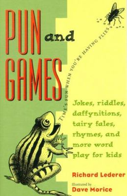 Cover image for Pun and games : jokes, riddles, daffynitions, tairy fales, rhymes, and more wordplay for kids