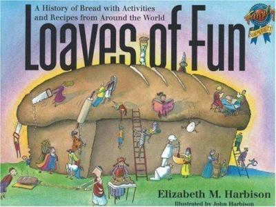 Cover image for Loaves of fun : a history of bread with activities and recipes from around the world