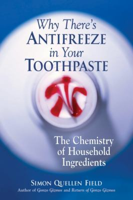 Cover image for Why there's antifreeze in your toothpaste : the chemistry of household ingredients