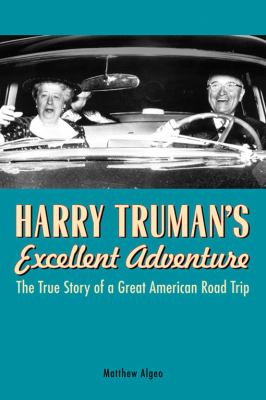 Cover image for Harry Truman's excellent adventure : the true story of a great American road trip