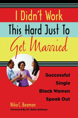 Cover image for I didn't work this hard just to get married : successful single black women speak out