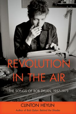 Cover image for Revolution in the air : the songs of Bob Dylan 1957-1973