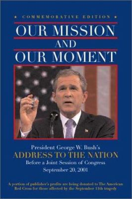 Cover image for Our mission and our moment : President George W. Bush's address to the nation : before a Joint Session of Congress, Washington, D.C., September 20, 2001.