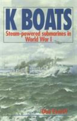 Cover image for K boats : steam-powered submarines in World War I