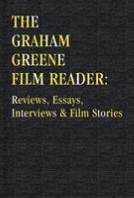 Cover image for The Graham Greene film reader : reviews, essays, interviews & film stories