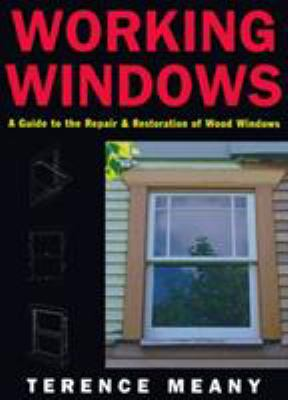 Cover image for Working windows : a guide to the repair and restoration of wood windows