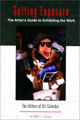 Cover image for Getting exposure : the artist's guide to exhibiting the work