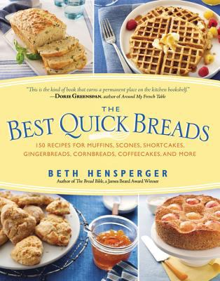Cover image for The best quick breads : 150 recipes for muffins, scones, shortcakes, gingerbreads, cornbreads, coffeecakes, and more
